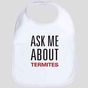 Ask Me About Termites Bib