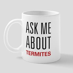 Ask Me About Termites Mug