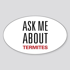 Ask Me About Termites Oval Sticker