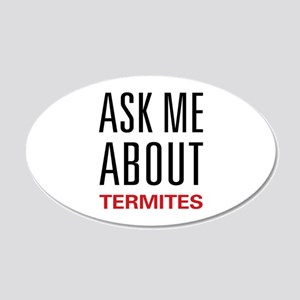 Ask Me About Termites 22x14 Oval Wall Peel