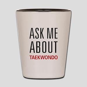 Ask Me About Taekwondo Shot Glass
