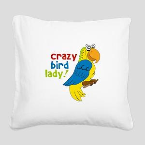 Crazy Bird Lady! Square Canvas Pillow
