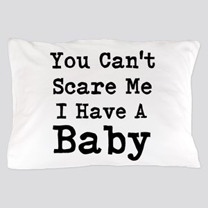 You Cant Scare Me I Have A Baby Pillow Case