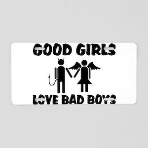 Good Girls Love Bad Boys Aluminum License Plate