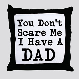 You Dont Scare Me I Have A Dad Throw Pillow