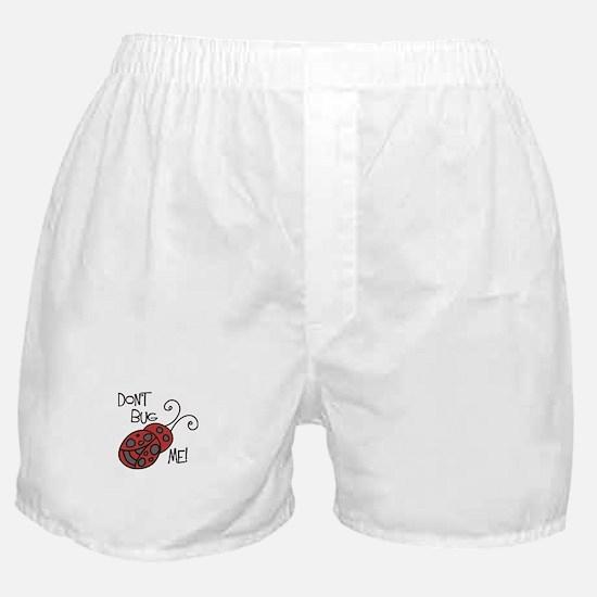 Dont Bug Me Boxer Shorts