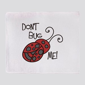 Dont Bug Me Throw Blanket