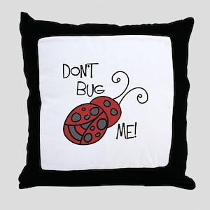 Dont Bug Me Throw Pillow