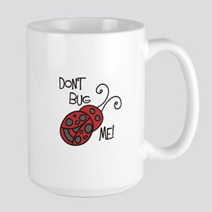 Dont Bug Me Mugs