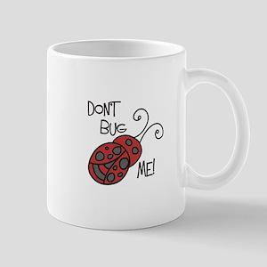 Dont Bug Me Mugs