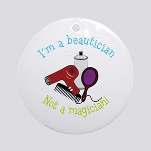 Im a Beautician Not a Magician Ornament (Round)