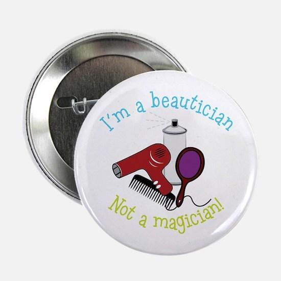 """Im a Beautician Not a Magician 2.25"""" Button"""