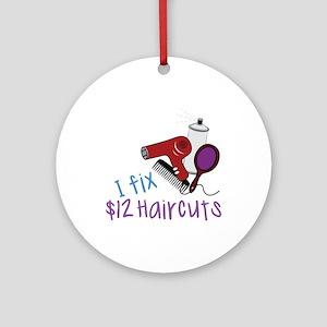 I Fix $12 Haircuts Ornament (Round)