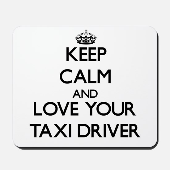 Keep Calm and Love your Taxi Driver Mousepad