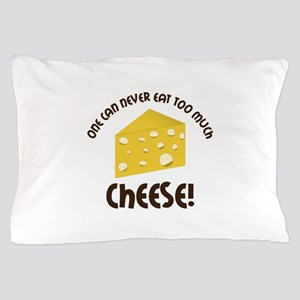 onE cAn nEvER EAT TOO much ChEEsE! Pillow Case