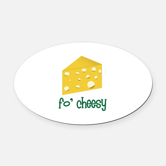 fo' cheesy Oval Car Magnet