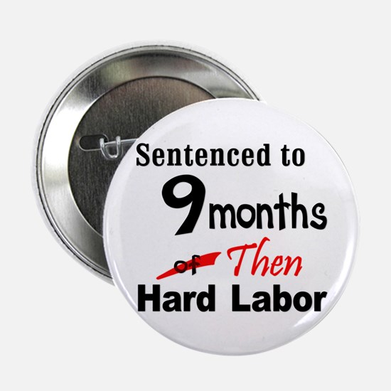 Nine Months of Hard Labor Button