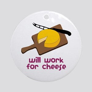 Will Work For Cheese Ornament (Round)
