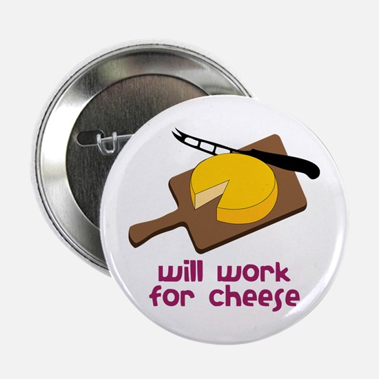 """Will Work For Cheese 2.25"""" Button"""