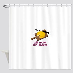 Will Work For Cheese Shower Curtain