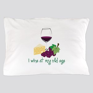 I Wine At My Old Age Pillow Case