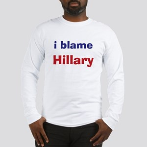 I Blame Hillary Long Sleeve T-Shirt