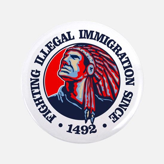 "Native American (Illegal Immigration) 3.5"" Button"
