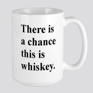 There Is A Chance This Whiskey. Large Mug Mugs