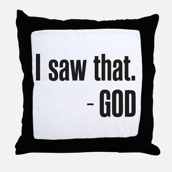 I saw that - GOD Throw Pillow