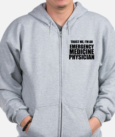 Trust Me, I'm An Emergency Medicine Physician Zip Hoodie