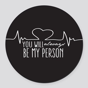 You Will Always Be My Person Round Car Magnet