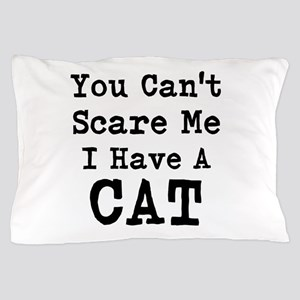 You Cant Scare Me I Have a Cat Pillow Case