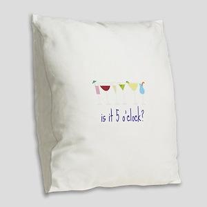 is it 5 o'clock? Burlap Throw Pillow