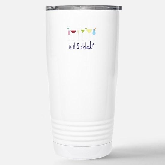 is it 5 o'clock? Travel Mug