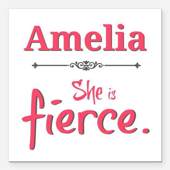 "Amelia is fierce Square Car Magnet 3"" x 3"""