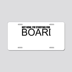 Not Now, I'm Studying For Boards Aluminum License