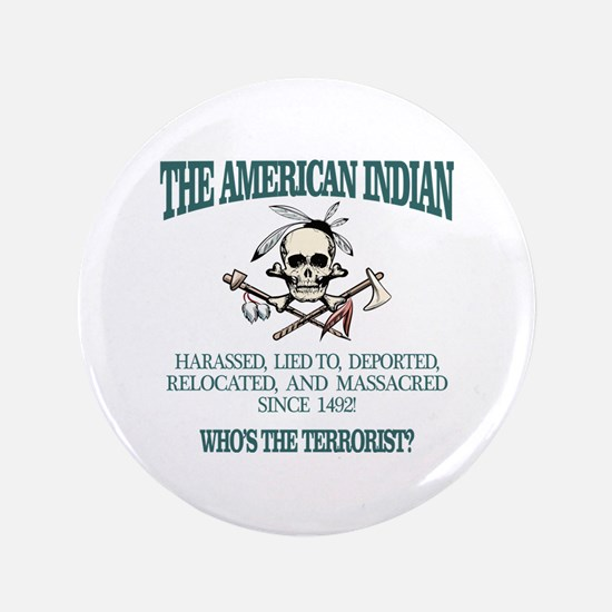"""American Indian (Whos The Terrorist) 3.5"""" Button"""