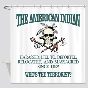 American Indian (Whos The Terrorist) Shower Curtai