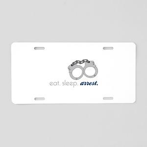 Eat Sleep Arrest. Aluminum License Plate