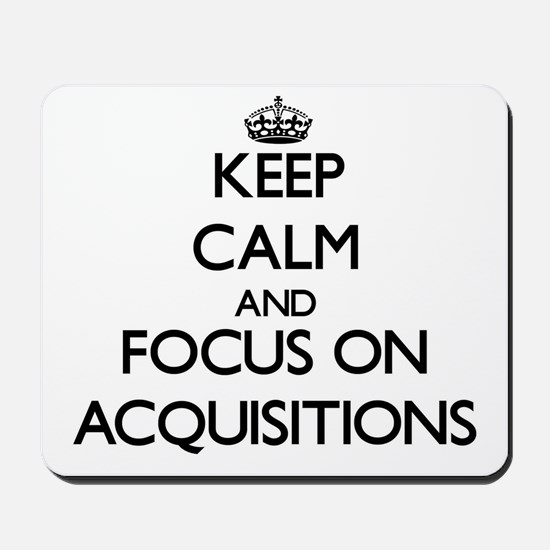 Keep Calm And Focus On Acquisitions Mousepad