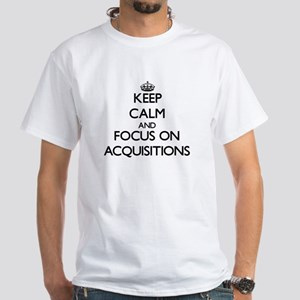 Keep Calm And Focus On Acquisitions T-Shirt