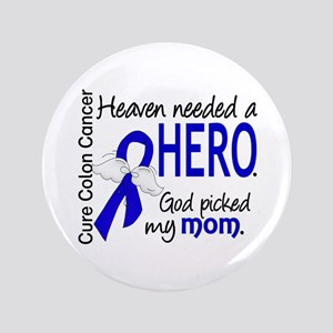 "Colon Cancer HeavenNeededHero1.1 3.5"" Button"