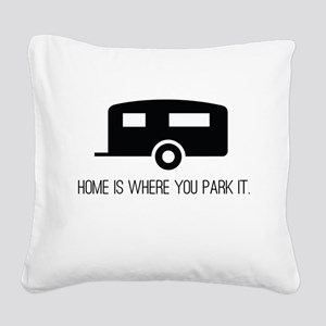 Home is Where You Park It Square Canvas Pillow