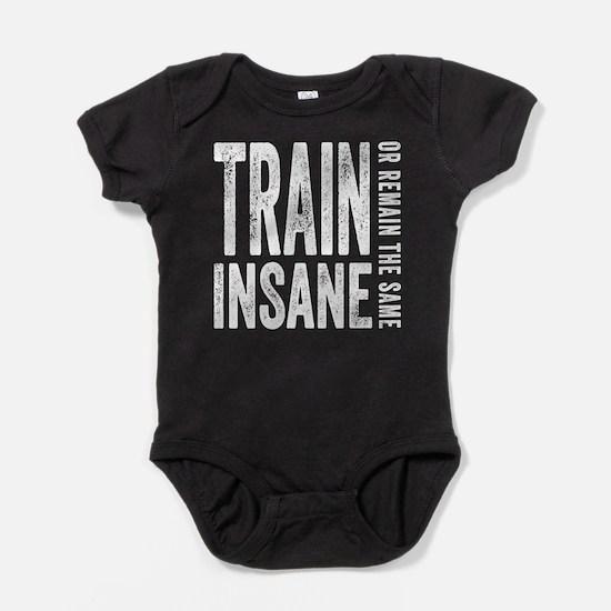 Train Insane or Remain The Same Baby Bodysuit