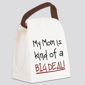 My Mom Is Kind Of A Big Deal Canvas Lunch Bag