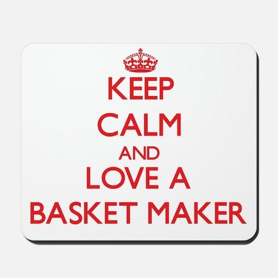 Keep Calm and Love a Basket Maker Mousepad