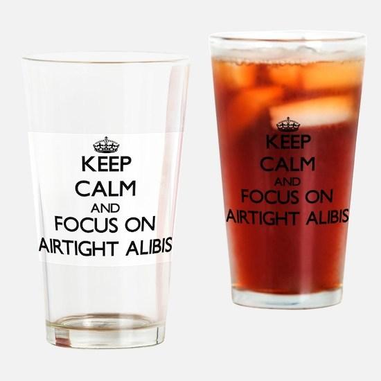 Keep Calm And Focus On Airtight Alibis Drinking Gl