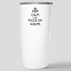 Keep Calm And Focus On Albums Travel Mug