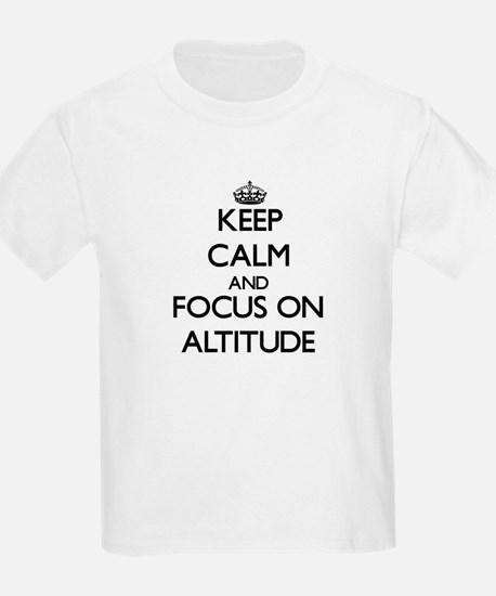 Keep Calm And Focus On Altitude T-Shirt