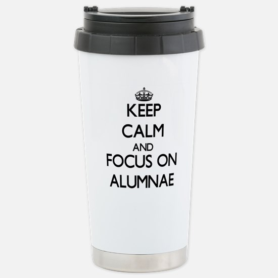 Keep Calm And Focus On Alumnae Travel Mug
